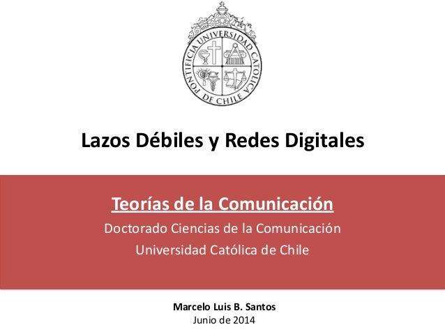 Lazos  Débiles  y  Redes  Digitales Teorías  de  la  Comunicación   Doctorado  Ciencias  de  la  C...