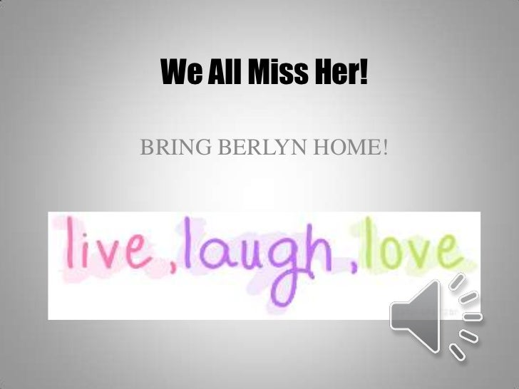 We All Miss Her!<br />BRING BERLYN HOME!<br />