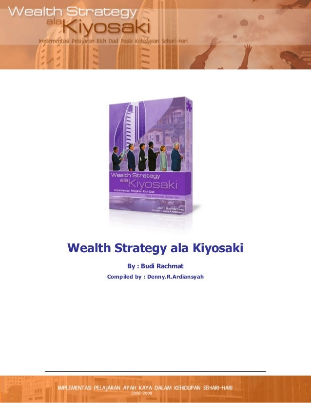 Wealth Strategy ala Kiyosaki By : Budi Rachmat Compiled by : Denny.R.Ardiansyah