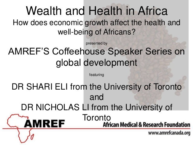 Wealth and Health in AfricaHow does economic growth affect the health and           well-being of Africans?               ...