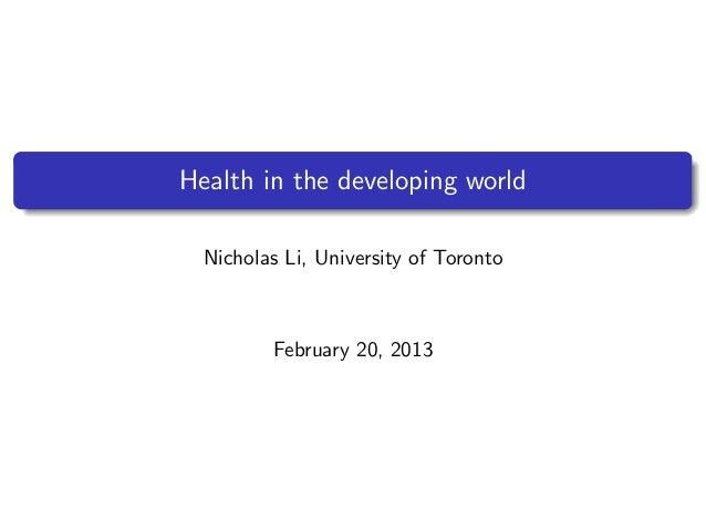 Health in the developing world  Nicholas Li, University of Toronto         February 20, 2013