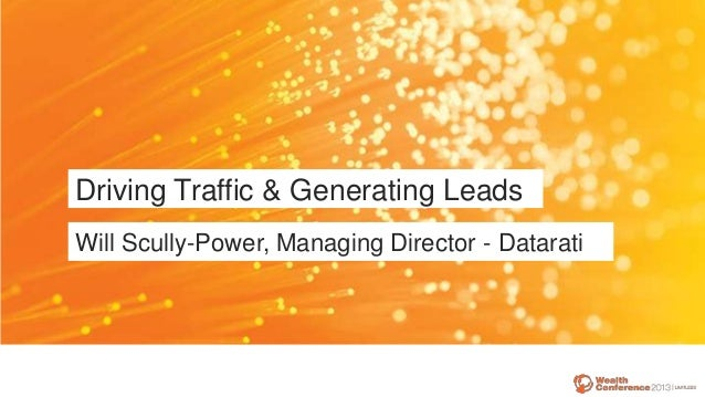 Driving Traffic & Generating Leads Will Scully-Power, Managing Director - Datarati