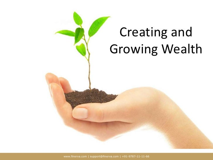 Creating and Growing Wealth<br />