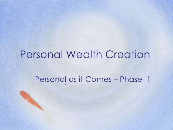 Personal Wealth Creation Personal as it Comes – Phase  1
