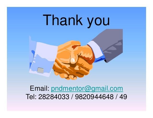 Thank you Email: pndmentor@gmail.com Tel: 28284033 / 9820944648 / 49