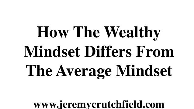 How The WealthyMindset Differs FromThe Average Mindset www.jeremycrutchfield.com
