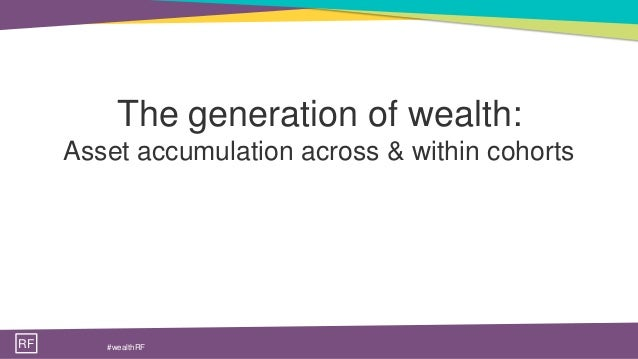 RF #wealthRF The generation of wealth: Asset accumulation across & within cohorts