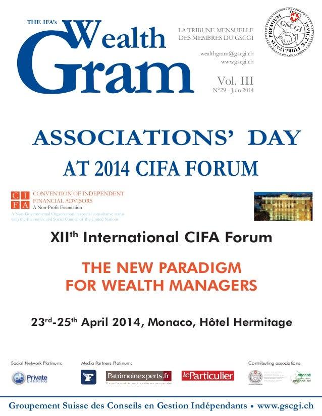 Gram Wealth THE IFA's LA TRIBUNE MENSUELLE DES MEMBRES DU GSCGI wealthgram@gscgi.ch www.gscgi.ch Vol. III N°29 - Juin 2014...