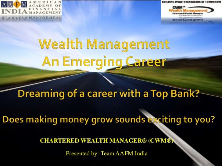 CHARTERED WEALTH MANAGER® (CWM®)      Presented by: Team AAFM India              www.aafmindia.co.in © Copyright AAFM ® Bo...