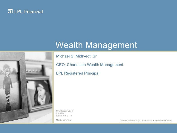Michael S. Midtvedt, Sr. CEO, Charleston Wealth Management LPL Registered Principal One Beacon Street 22nd Floor Boston MA...