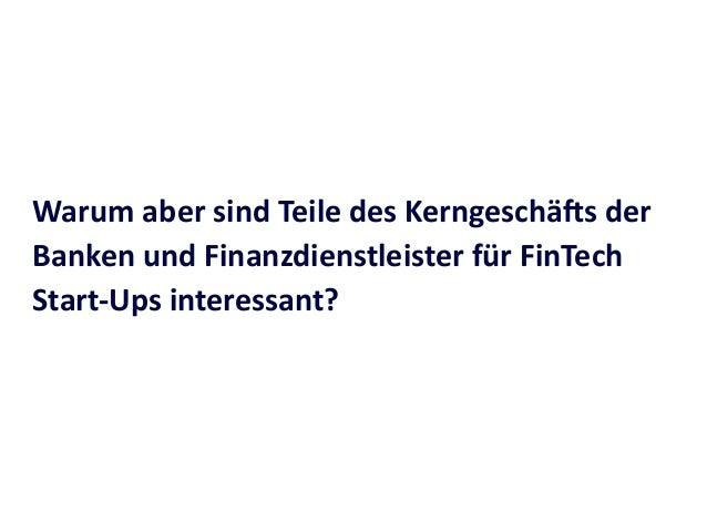 Warum  aber  sind  Teile  des  KerngeschäUs  der   Banken  und  Finanzdienstleister  für  FinTech  ...