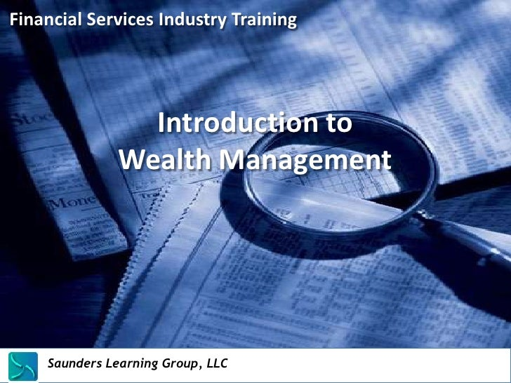 Financial Services Industry Training                     Introduction to                   Wealth Management    Saunders L...