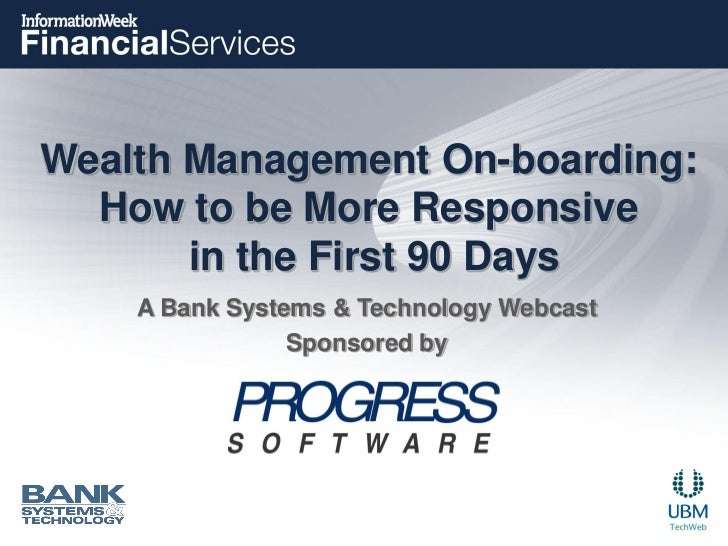 Wealth Management On-boarding:  How to be More Responsive       in the First 90 Days    A Bank Systems & Technology Webcas...