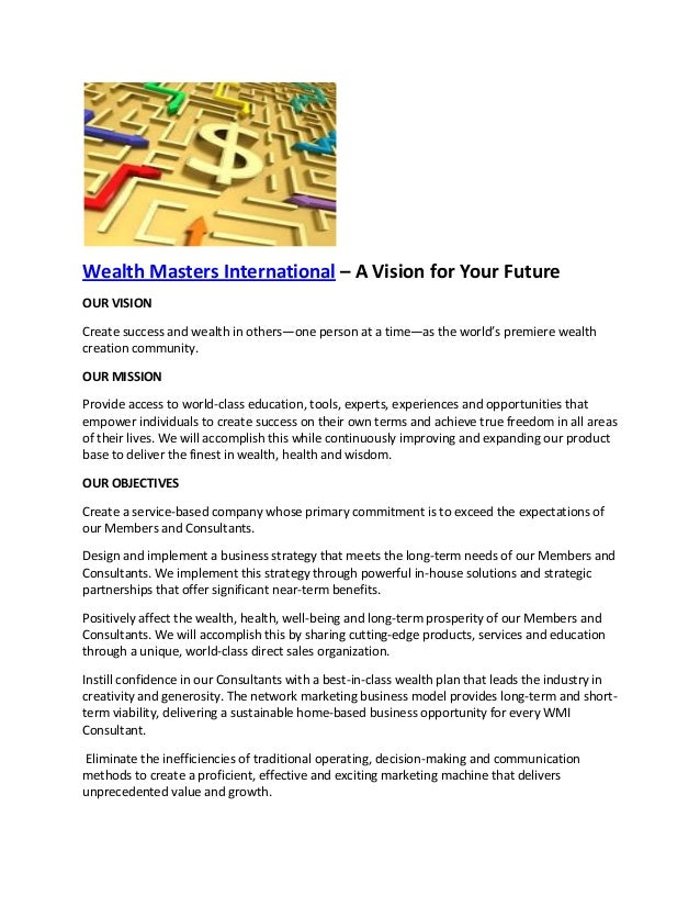 Wealth Masters International – A Vision for Your Future OUR VISION Create success and wealth in others—one person at a tim...