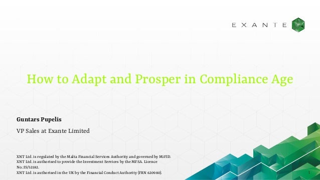 How to Adapt and Prosper in Compliance Age 1 Guntars Pupelis VP Sales at Exante Limited XNT Ltd. is regulated by the Malta...