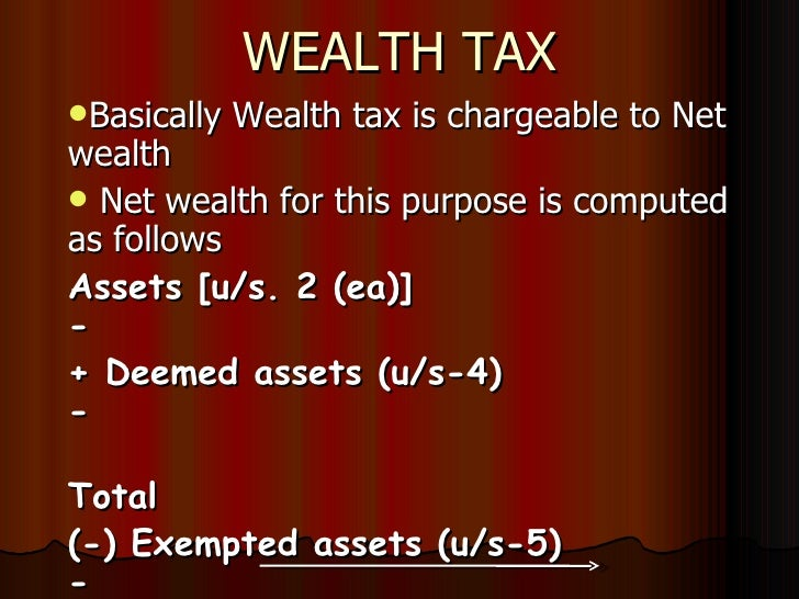 WEALTH TAX <ul><li>Basically Wealth tax is chargeable to Net wealth </li></ul><ul><li>Net wealth for this purpose is compu...