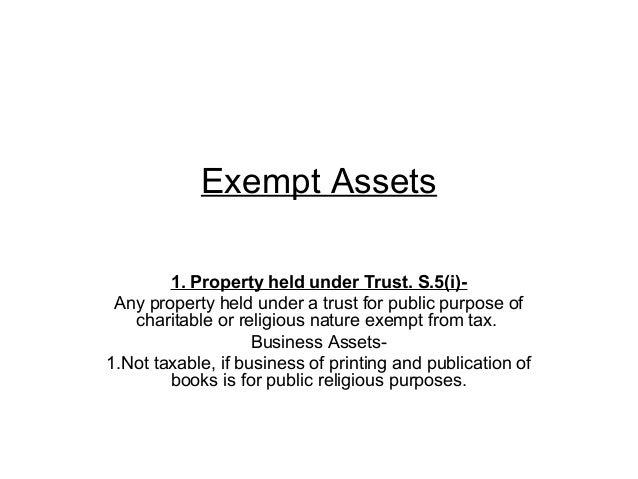 Exempt Assets1. Property held under Trust. S.5(i)-Any property held under a trust for public purpose ofcharitable or relig...