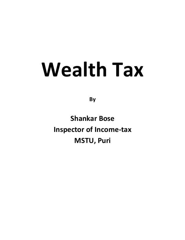 Wealth Tax           By      Shankar Bose Inspector of Income-tax       MSTU, Puri