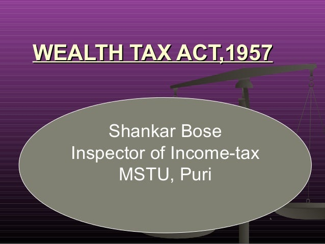 WEALTH TAX ACT,1957WEALTH TAX ACT,1957Shankar BoseInspector of Income-taxMSTU, Puri