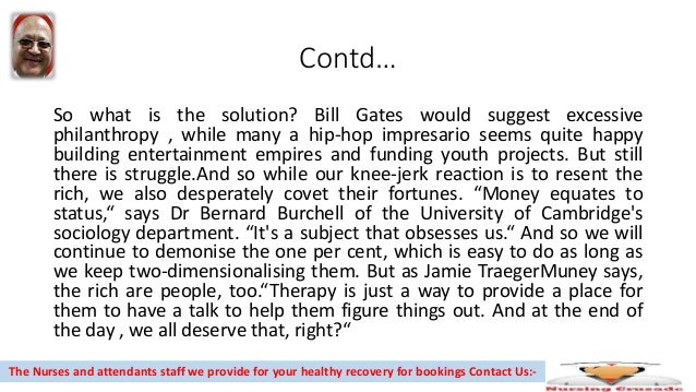 Contd… So what is the solution? Bill Gates would suggest excessive philanthropy , while many a hip-hop impresario seems qu...