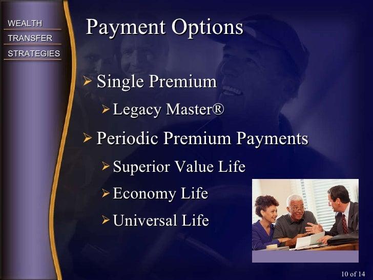 <ul><li>Single Premium </li></ul><ul><ul><li>Legacy Master ® </li></ul></ul><ul><li>Periodic Premium Payments </li></ul><u...