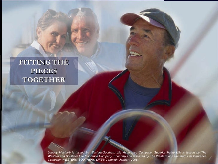 FITTING THE PIECES TOGETHER Legacy Master® is issued by Western-Southern Life Assurance Company. Superior Value Life is is...