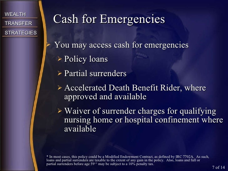 <ul><li>You may access cash for emergencies </li></ul><ul><ul><li>Policy loans </li></ul></ul><ul><ul><li>Partial surrende...