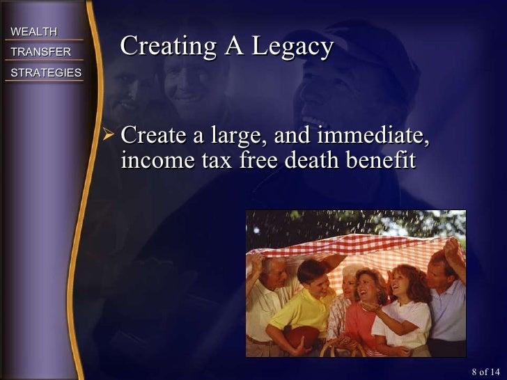 <ul><li>Create a large, and immediate, income tax free death benefit </li></ul>Creating A Legacy  of 14
