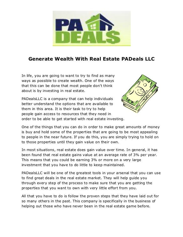 Generate Wealth With Real Estate PADeals LLCIn life, you are going to want to try to find as manyways as possible to creat...