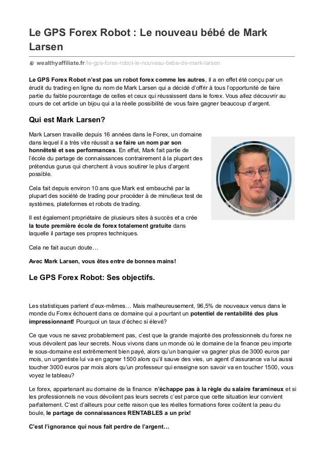 Le GPS Forex Robot : Le nouveau bébé de Mark Larsen wealthyaffiliate.fr/le-gps-forex-robot-le-nouveau-bebe-de-mark-larsen ...