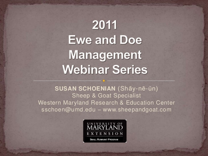 SUSAN SCHOENIAN (Shāy-nē-ŭn) Sheep & Goat SpecialistWestern Maryland Research & Education Centersschoen@umd.edu – www.shee...