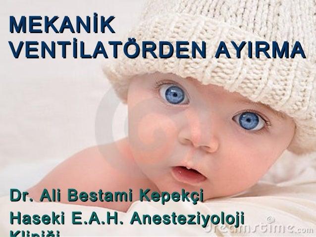Dr. Ali Bestami KepekçiDr. Ali Bestami Kepekçi Haseki E.A.H. AnesteziyolojiHaseki E.A.H. Anesteziyoloji MEKANİKMEKANİK VEN...