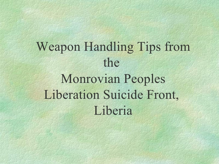 Weapon Handling Tips from the  Monrovian Peoples Liberation Suicide Front,  Liberia