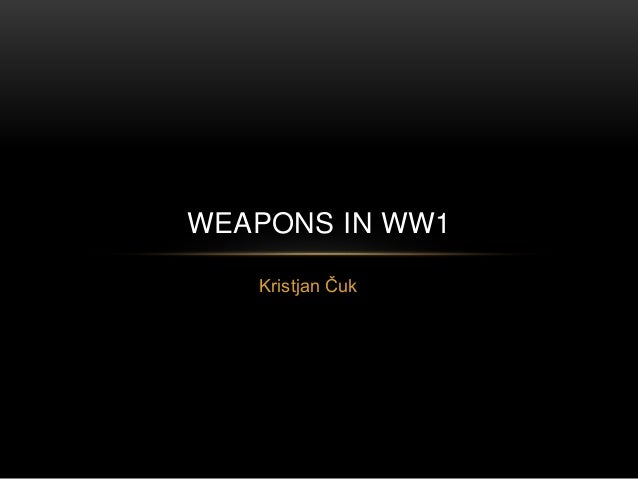 Kristjan Čuk WEAPONS IN WW1