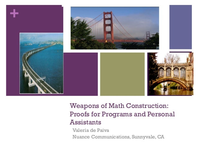 + Weapons of Math Construction: Proofs for Programs and Personal Assistants Valeria de Paiva Nuance Communications, Sunnyv...