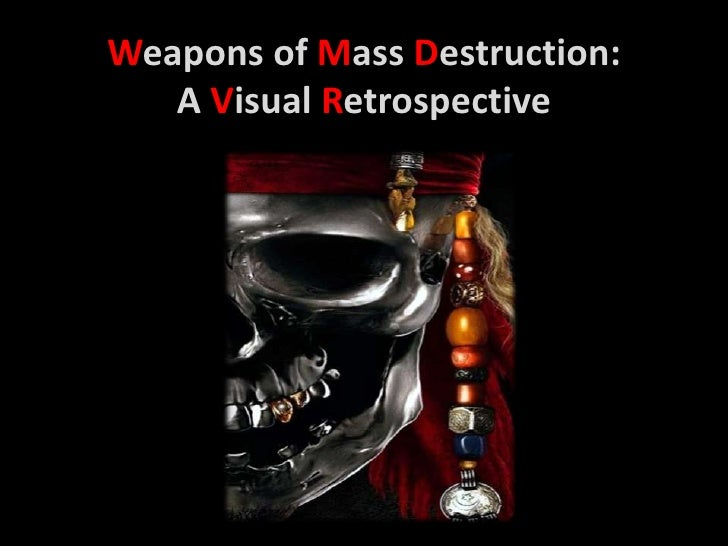 Weapons of Mass Destruction:   A Visual Retrospective