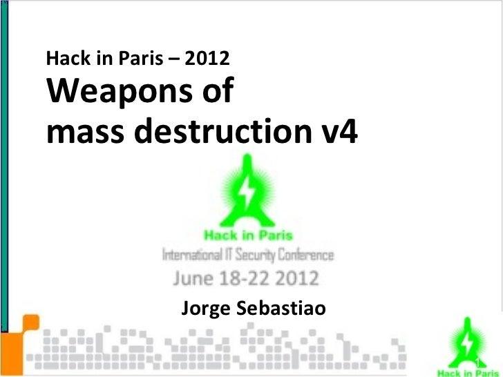 Hack in Paris – 2012Weapons ofmass destruction v4              Jorge Sebastiao                                1
