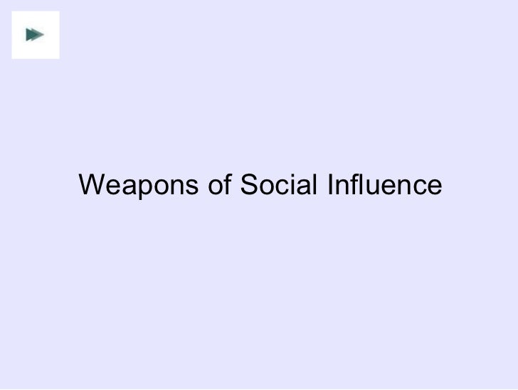 Weapons of Social Influence