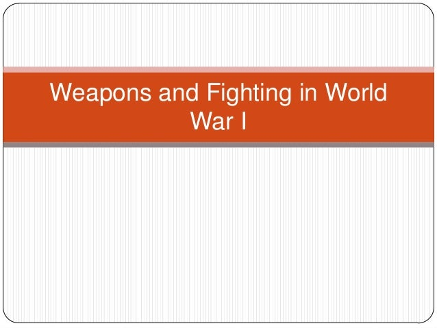 Weapons and Fighting in World          War I