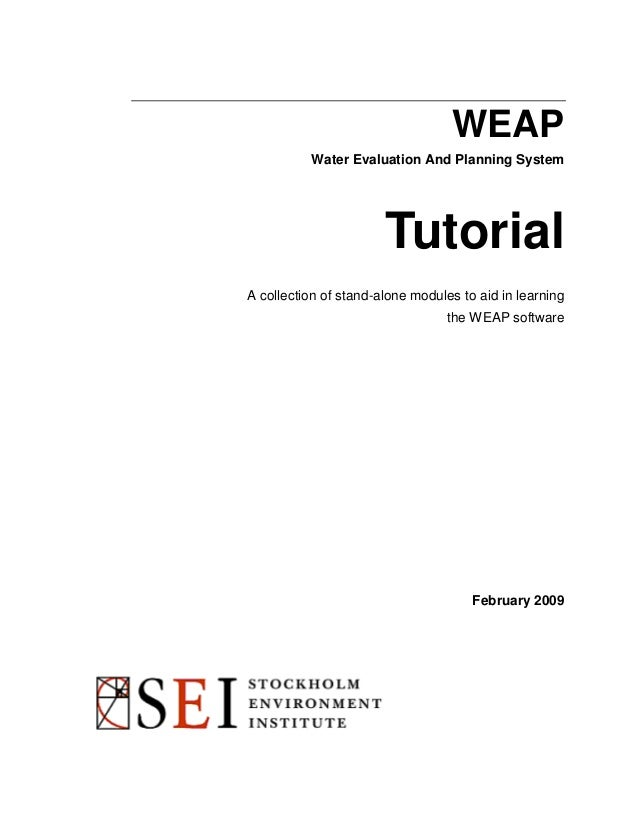 WEAP Water Evaluation And Planning System  Tutorial A collection of stand-alone modules to aid in learning the WEAP softwa...