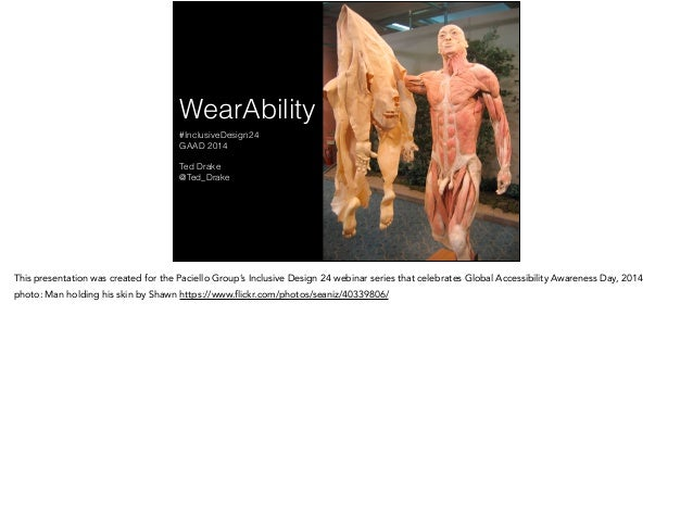 WearAbility #InclusiveDesign24 GAAD 2014 ! Ted Drake @Ted_Drake This presentation was created for the Paciello Group's Inc...