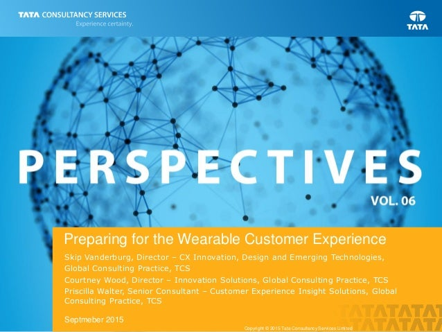 Preparing for the Wearable Customer Experience Skip Vanderburg, Director – CX Innovation, Design and Emerging Technologies...