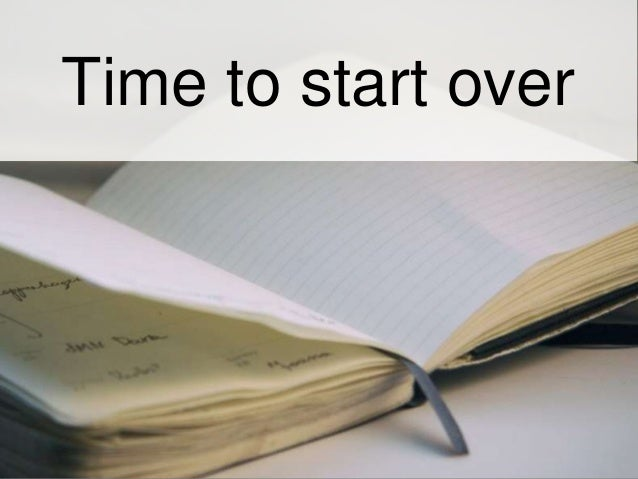Time to start over
