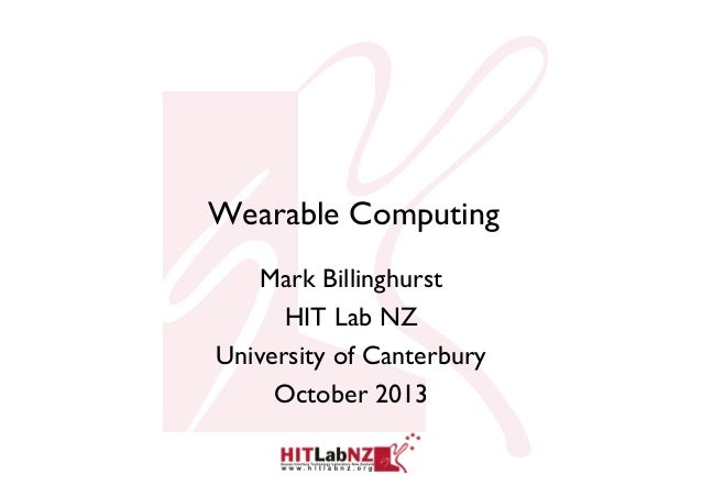 Wearable Computing Mark Billinghurst HIT Lab NZ University of Canterbury October 2013