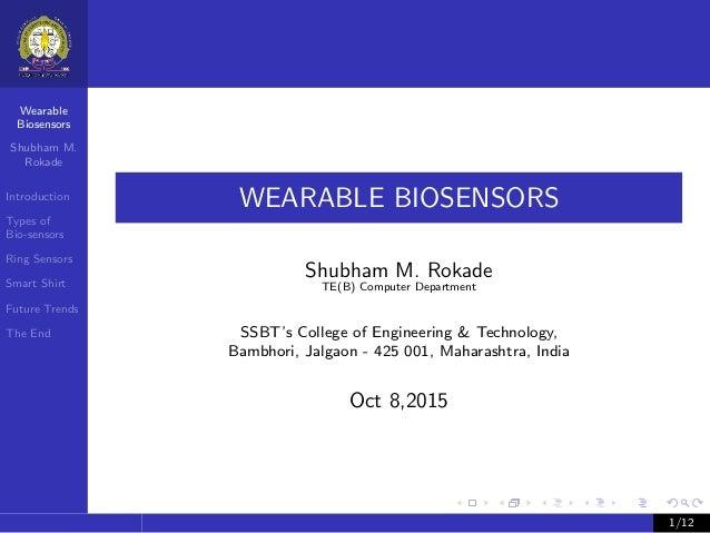 Wearable Biosensors Shubham M. Rokade Introduction Types of Bio-sensors Ring Sensors Smart Shirt Future Trends The End WEA...