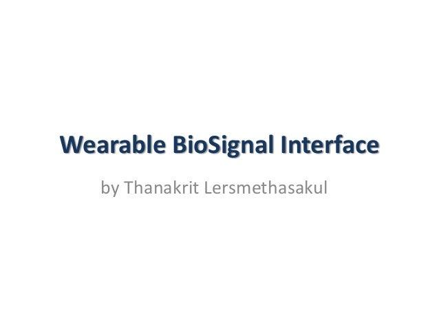 Wearable BioSignal Interface by Thanakrit Lersmethasakul