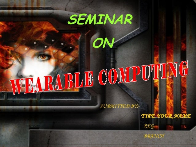 SEMINAR  ON       SUBMITTED BY:-                        TYPE YOUR NAME                        REG.  21/3/2007             ...