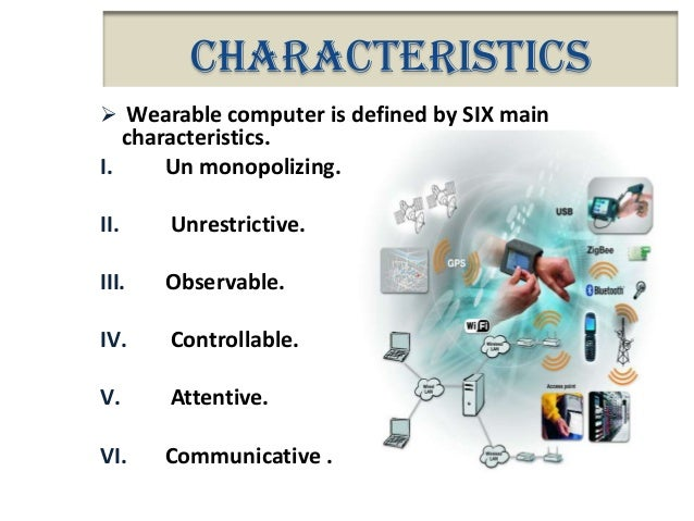 the six attributes of wearable computing Characteristics   wearable computer is defined by six main characteristics    these attributes of wearable computing are described from the.