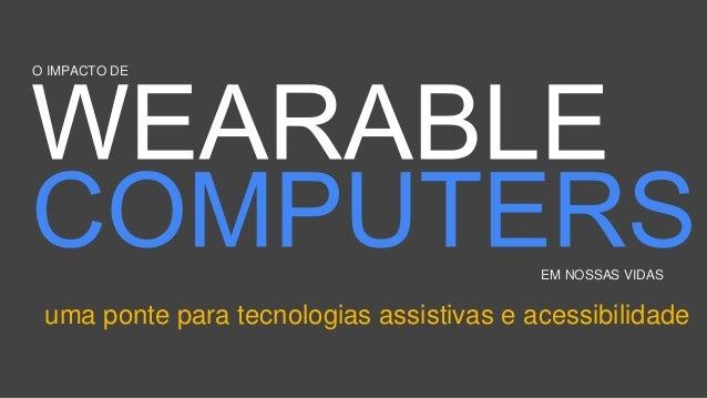 O IMPACTO DE  EM NOSSAS VIDAS  uma ponte para tecnologias assistivas e acessibilidade