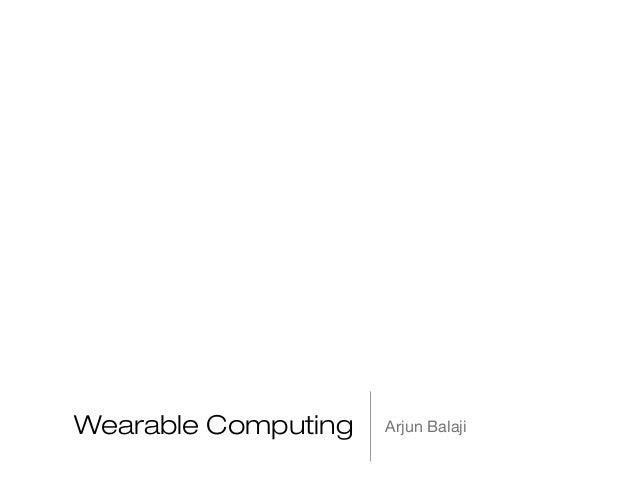 Wearable Computing  Arjun Balaji